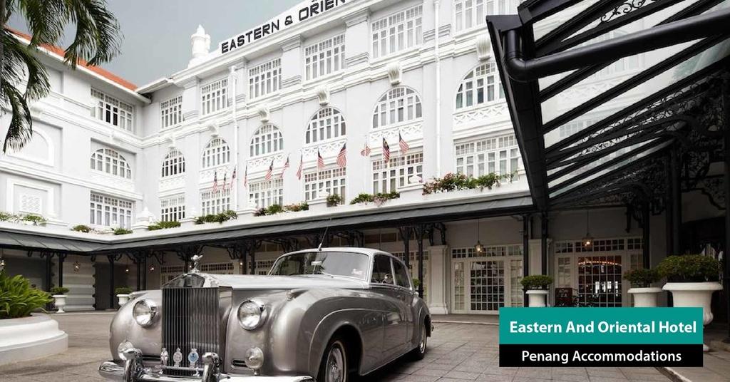 Eastern-And-Oriental-Hotel-penang-van-rental-